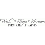 wish hope dream then make it happen