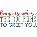 home is where the dog runs to greet you