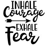 inhale courage exhale fear arrow quote