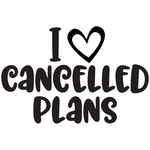 i love cancelled plans