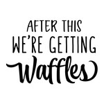 after this we're getting waffles phrase