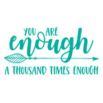 you are enough, a thousand times