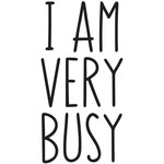 i am very busy