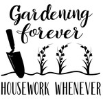 gardening forever housework whenever