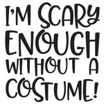 i'm scary enough without a costume!