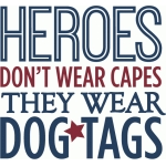 heroes don't wear capes - dog tags military phrase