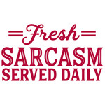 fresh sarcasm served daily