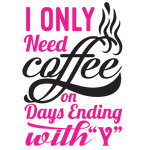 i only need coffee on days ending with
