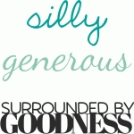 i am silly, generous and surrounded by goodness