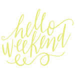 hello weekend hand lettered