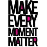 make every moment matter