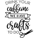 drink your caffeine we have crafts to do