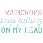 raindrops keep falling on my head