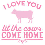 i love you til the cows come home