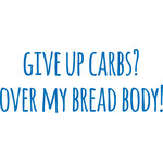 give up carbs over my bread body