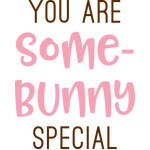 you are some-bunny special