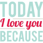 today i love you because