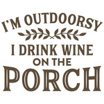 i'm outdoorsy i drink wine on the porch