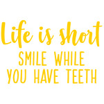 life is short smile while you have teeth