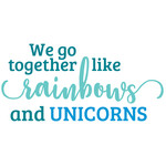 we go together like rainbows and unicorns