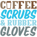 coffee, scrubs & rubber gloves