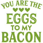 you are the eggs to my bacon