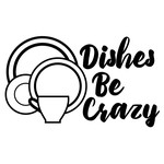 dishes be crazy