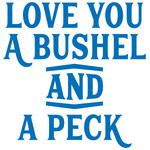 love you a bushel and a peck