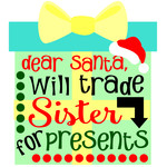 dear santa, will trade sister for presents