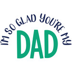 i'm so glad you're my dad