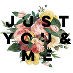 just you and me