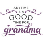 anytime is good time for grandma phrase