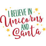 i believe in unicorns and santa