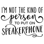 i'm not the kind of person speakerphone phrase
