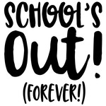 schools out (forever!) quote