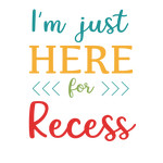 i'm just here for recess