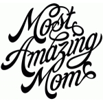 most amazing mom
