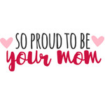 so proud to be your mom