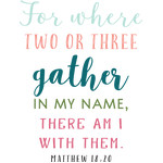 for where two or three gather in my name quote