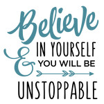 believe in yourself - unstoppable phrase