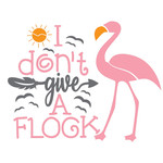 i don't give a flock - flamingo design