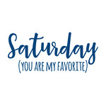 saturday you are my favorite
