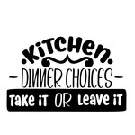 kitchen dinner choices: take it or leave it