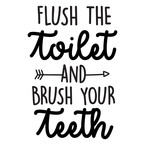 flush the toilet and brush your teeth