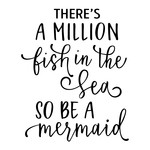 there's a million fish - mermaid phrase
