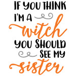 witch- you should see my sister