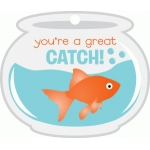 your a great catch!