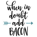 when in doubt add bacon phrase