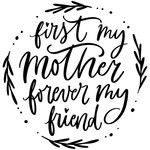 first my mother forever my friend