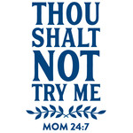 thou shalt not try me - mom 24:7